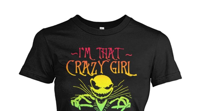 I'm that crazy girl who loves Jack Skellington a lot women shirt