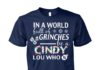 In a world full of grinches be a cindy lou who unisex cotton tee