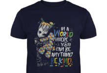 In a world where you can be anything be kind baby groot autism shirt