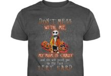 Jack Skellington Don't Mess With Me My Mom Is Crazy And She Will Punch You In The Face Very Hard shirt