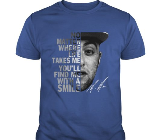 Mac Miller Autograph Signature No Matter Where Life Takes Me You'll Find Me with A Smile shirt