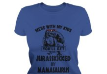 Mess with my kids you'll get Jurasskicked by mamasaurus shirt