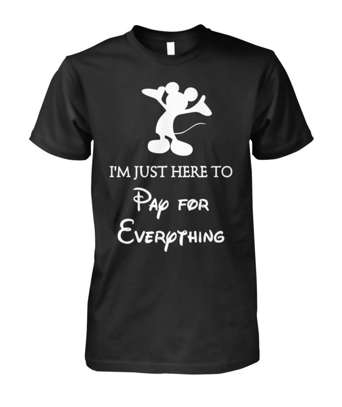 Mickey I'm just here to pay for everything unisex shirt