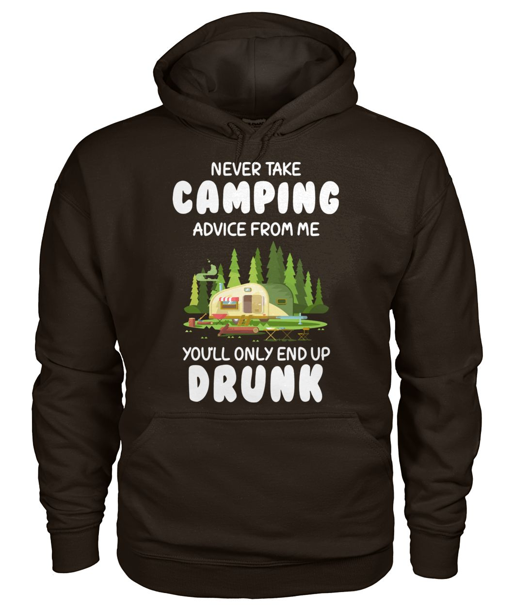 Never take camping advice from me you'll only end up drunk gildan hoodie