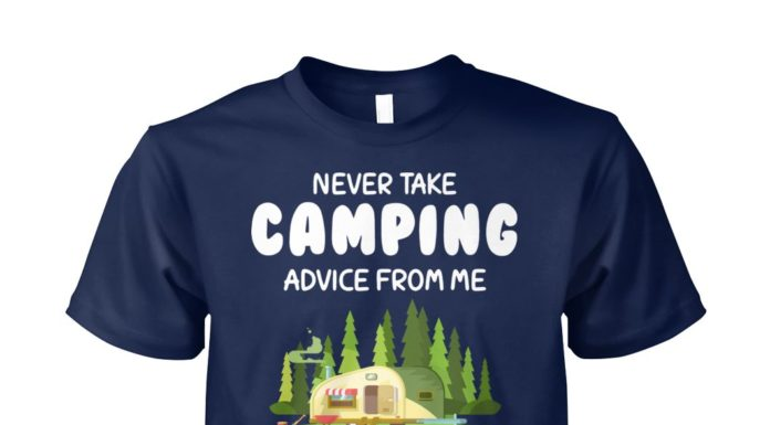 Never take camping advice from me you'll only end up drunk unisex cotton tee