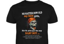 No matter how old my son gets he'll always be my baby boy unisex shirt