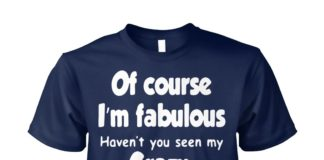 Of course I'm fabulous haven't you seen my crazy mamaw unisex cotton tee