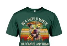 Pitbull in a world where you can be anything be kind shirt