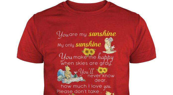 Pooh you are my sunshine my only sunshine shirt