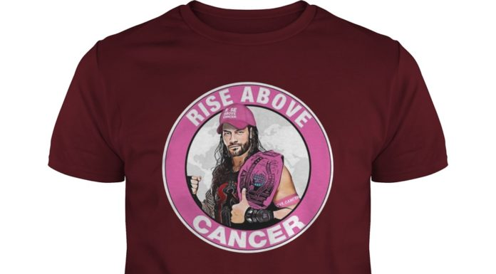 Roman Reigns rise above cancer never give up shirt