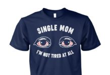 Single mom I'm not tired at all unisex cotton tee