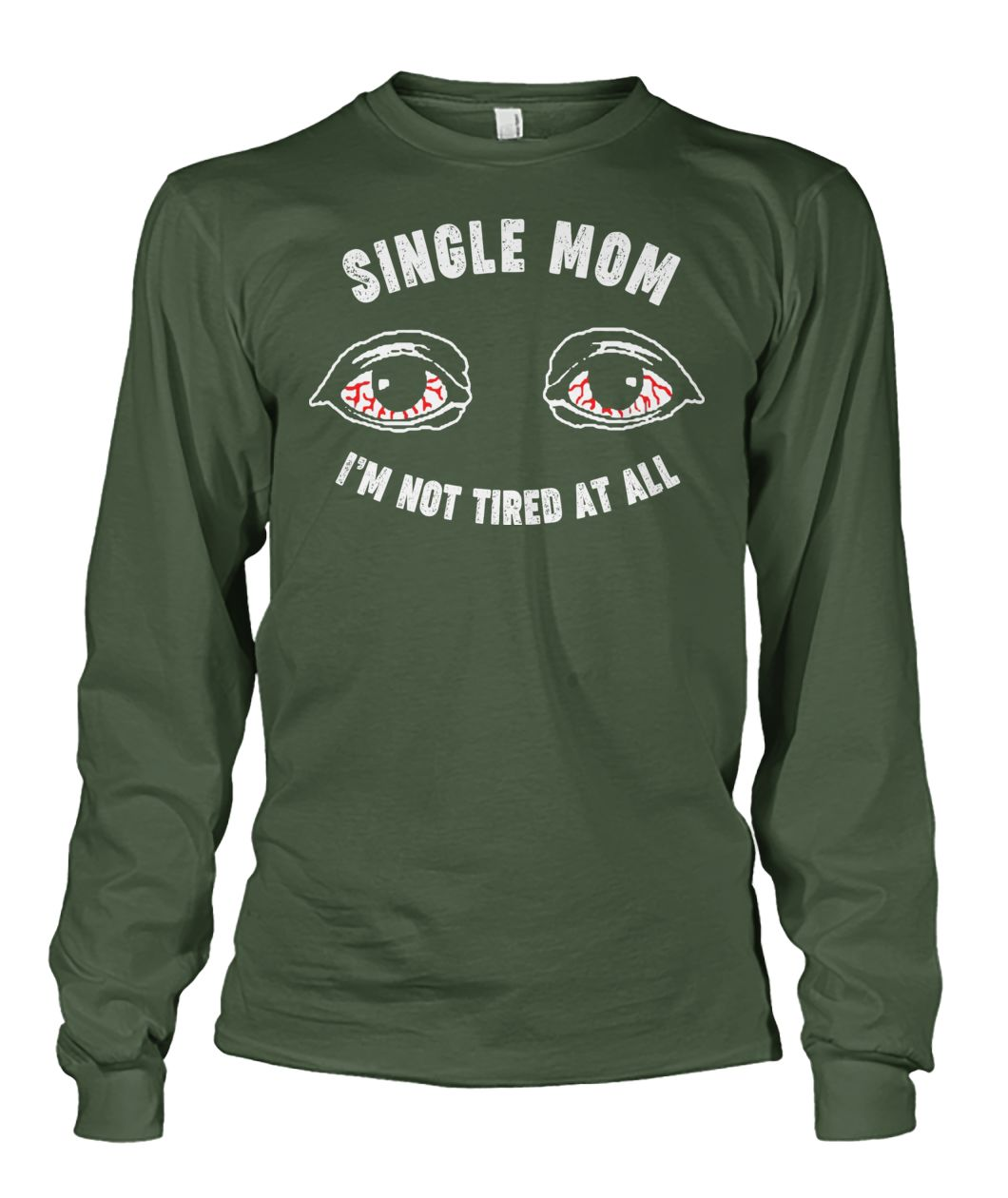 Single mom I'm not tired at all unisex long sleeve