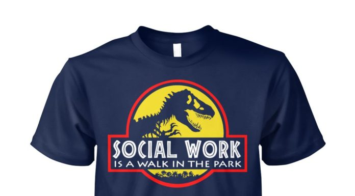 Social work is a walk in the park jurassic park unisex cotton tee