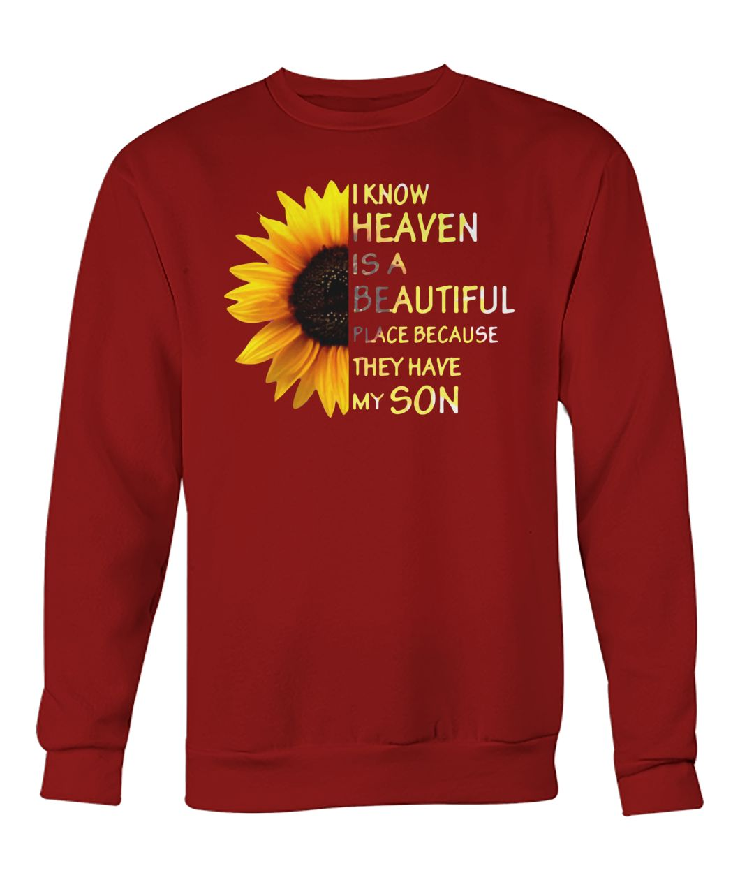 Sunflower I know heaven is a beautiful place because they have my son crew neck sweatshirt