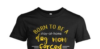 Sunflower born to be a stay at home dog mom forced to go to work women shirt