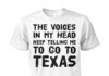 The voices in my head keep telling me to go to texas unisex cotton tee