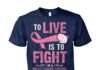 To live is to fight I'm a breast cancer survivor unisex cotton tee
