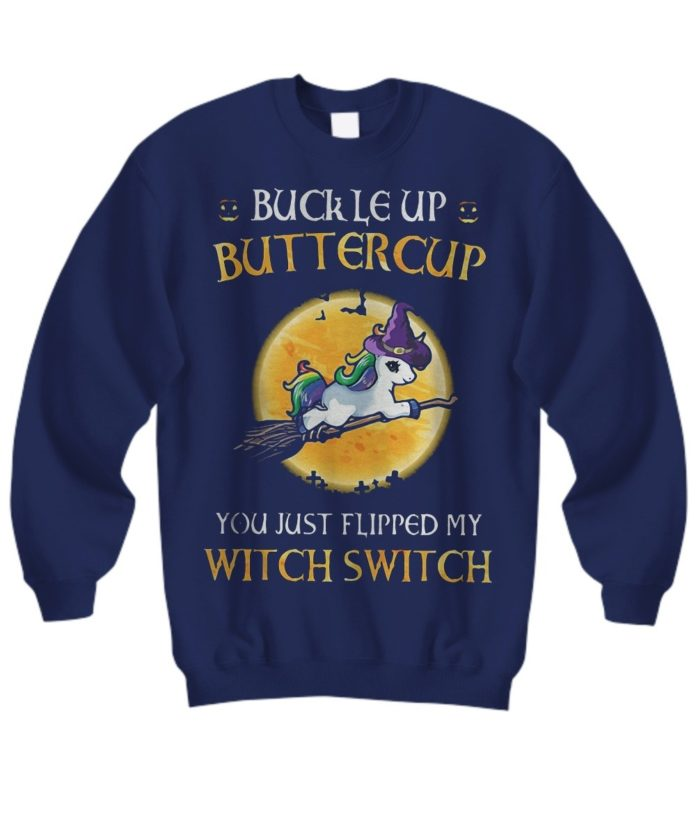 Unicorn buckle up buttercup you just flipped my witch switch