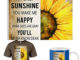 You are my sunshine My only sunshine Sunflower Poster, shirt, mug