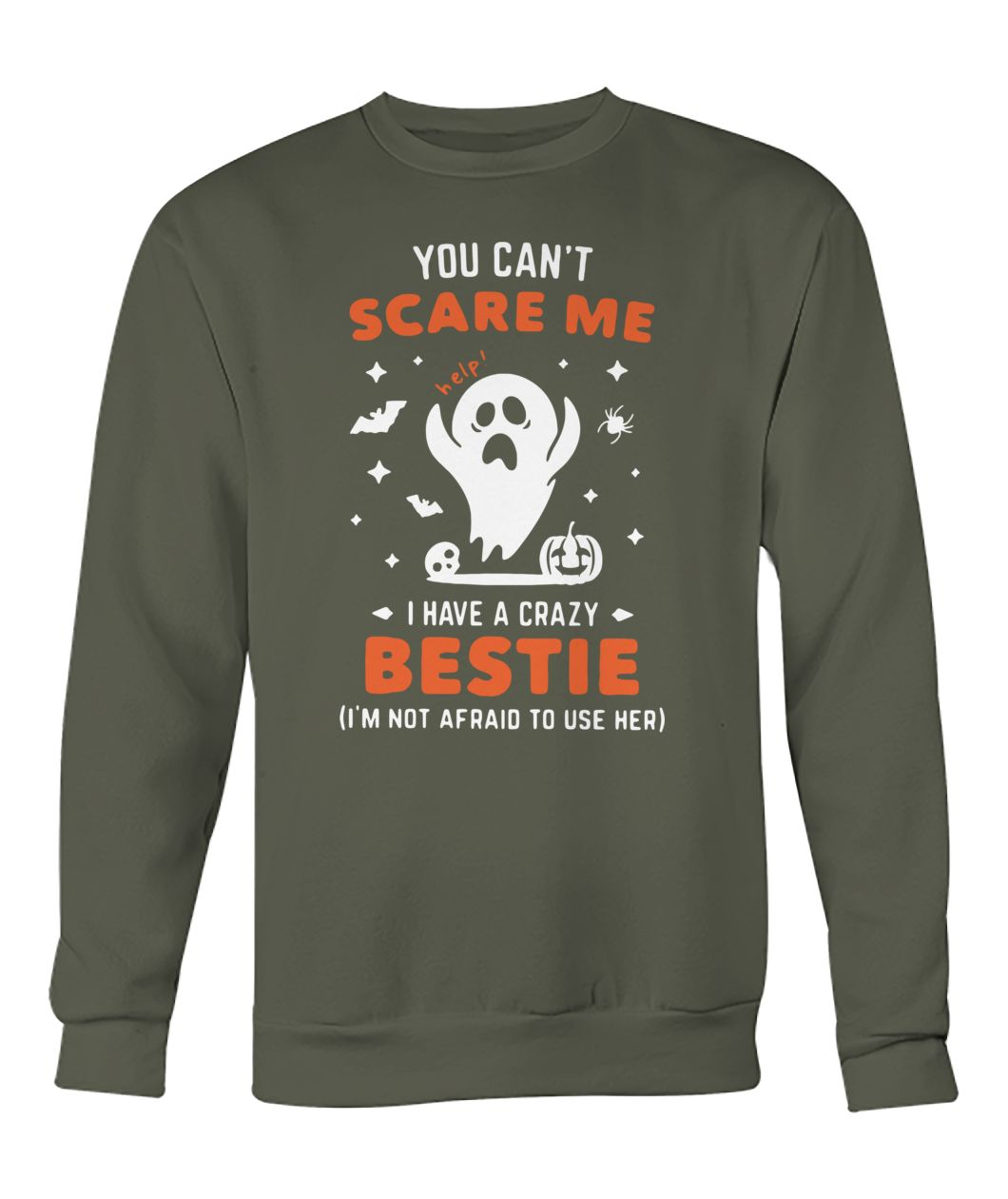 You can't scare me I have a crazy bestie crew neck sweatshirt