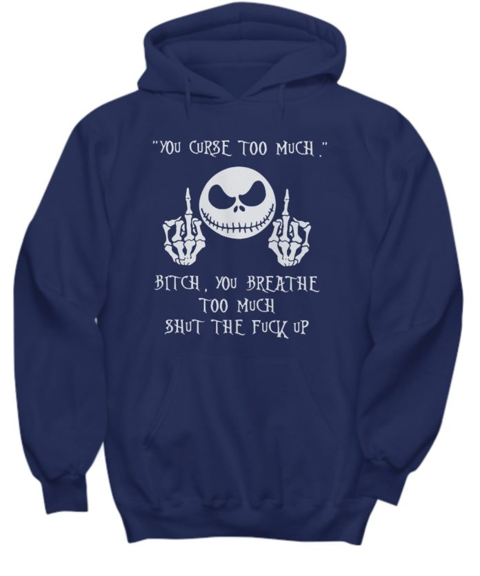 Jack Skellington you curse too much bitch you breathe too much