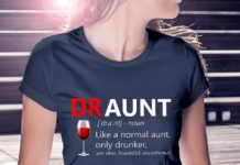 DRAUNT Definition Dr Aunt Like a Normal Aunt Only Drunker shirt
