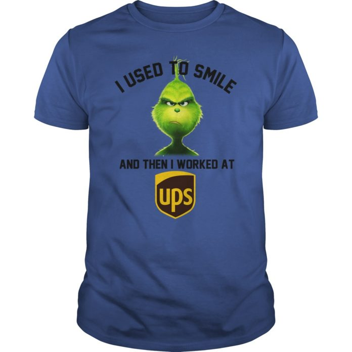 Grinch I Used to Smile and Then I Worked At UPS shirt
