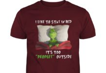 Grinch I like to stay in bed it's too peopley outside shirt