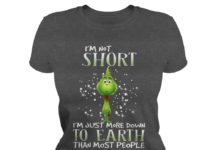 Grinch I'm not short I'm just more down to earth than most people shirt