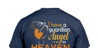 I have a guardian angel in heaven I call him dad shirt