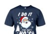 Santa Claus I do it for the ho's ugly Christmas shirt