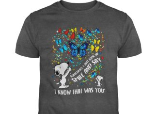 Snoopy Butterfly Sometimes I Just Look Up Smile and Say I Know That Was You shirt