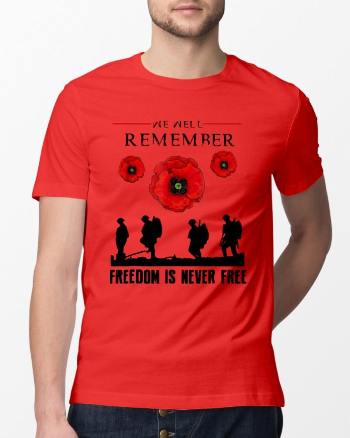 We Well Remember Freedom Is Never Free