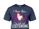 Chicken I hear you I'm just not listening shirt