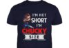 I'm Not Short I'm Chucky Size shirt