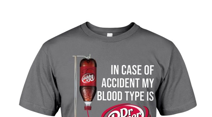 In case of accident my blood type is Dr Pepper shirt