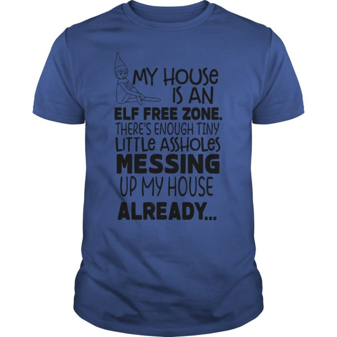 My house is an elf free zone There's enough tiny little assholes messing up my house already shirt