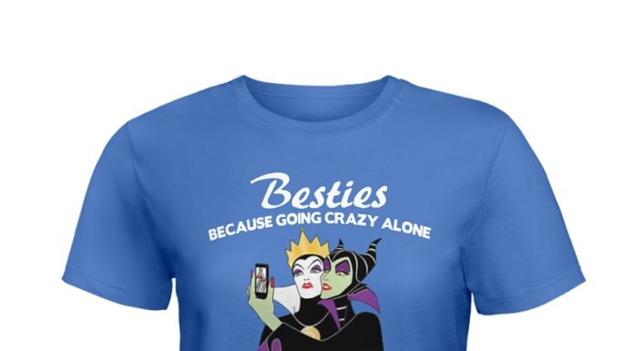 The evil queen and maleficent besties because going crazy alone is just not as much fun shirt