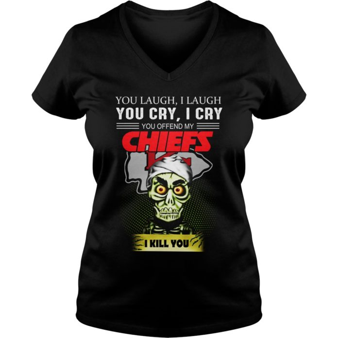 Jeff Dunham You Laugh I Laugh You Cry I Cry You Offend My Chiefs I kill you shirt