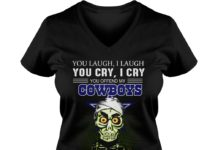 Jeff Dunham You Laugh I Laugh You Cry I Cry You Offend My Cowboys I kill you shirt