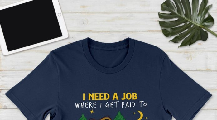 Bear I need a job where I get paid to go camping and take naps shirt