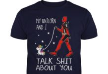 Deadpool my unicorn and I talk shit about shirt
