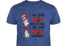 Dr Seuss I will teach music here or there everywhere shirt