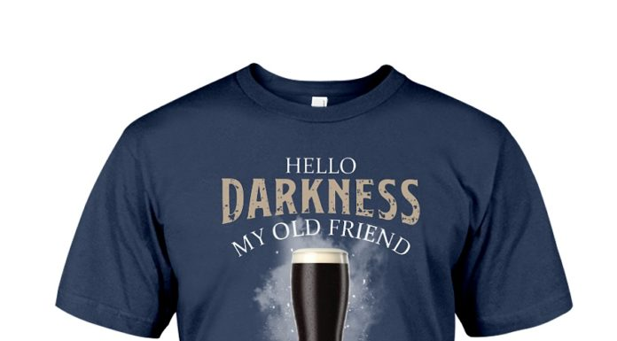 Hello darkness my old friend I've come to drink with you again shirt