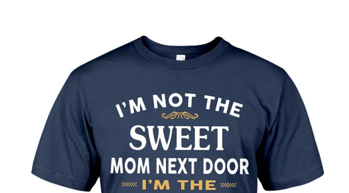 I'm not the sweet mom next door I'm the crazy Bitch down the street shirt