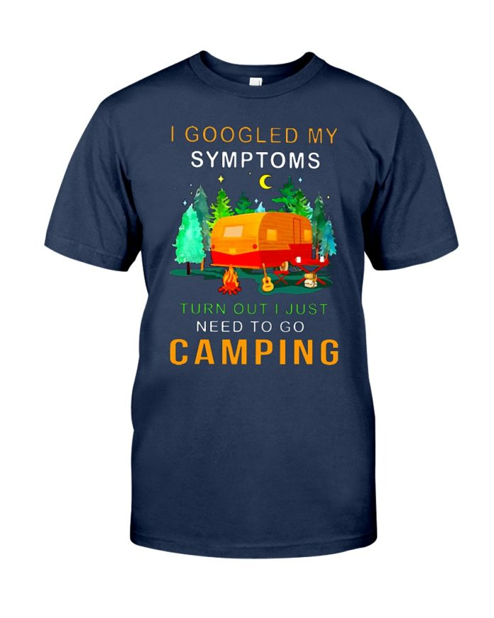 I googled my symptoms turns out I needed to go camping shirt