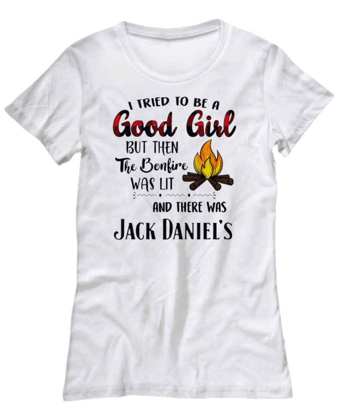I tried to be a good girl but then the bonfire was lit and there was Jack Daniel's shirt,