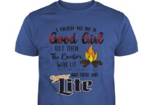 I tried to be a good girl but then the bonfire was lit and there was Miller Lite shirt