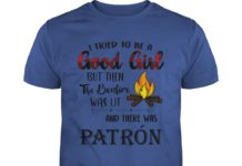 I tried to be a good girl but then the bonfire was lit and there was Patron Tequila shirt