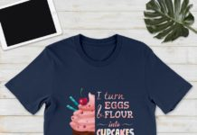 I turn eggs and flour into Cupcakes what's your superpower shirt